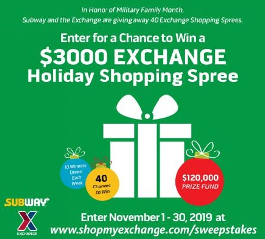 In honor of Military Family Month, Subway and the Exchange are giving 40 military shoppers a chance to win a $3,000 from Nov. 1 through Nov. 30 with the Subway Holiday Shopping Spree Sweepstakes.