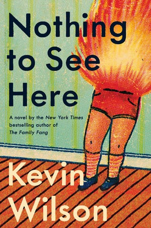 """""""Nothing to See Here,"""" by Kevin Wilson."""