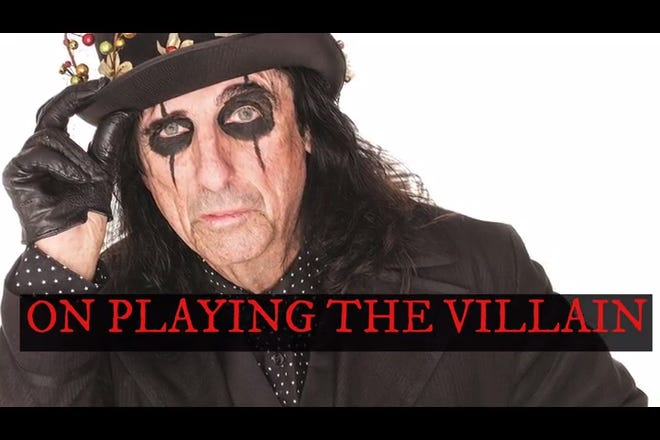Alice Cooper talks about why he plays a villain onstage. One reason: Mick Jagger wasn't doing it. Cooper performs Sunday at Mann Hall in Fort Myers.