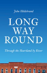 Long Way Round: Through the Heartland by River. By John Hildebrand.