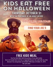 Joe's Crab Shack: One free kids meal with purchae of one adult entree. Does not include kids crab fare or upgraded dessert. Costumes welcome. Valid 10/31.