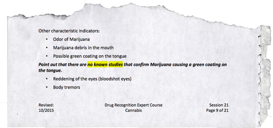 "The 2015 Drug Recognition Expert Course instructor guide tells teachers to ""point out that there are no known studies that confirm Marijuana causing a green coating on the tongue."" But the 2018 version references two peer-reviewed articles — including one from 1998."