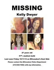 Kelly Dwyer, 27, was reported missing to Milwaukee police Oct. 12, 2013, after her family hadn't heard from her for three days, according to the Milwaukee Police Department. Dwyer's friends hung hundreds of flyers mostly on the east side. Her body was found in rural Jefferson County 18 months later.
