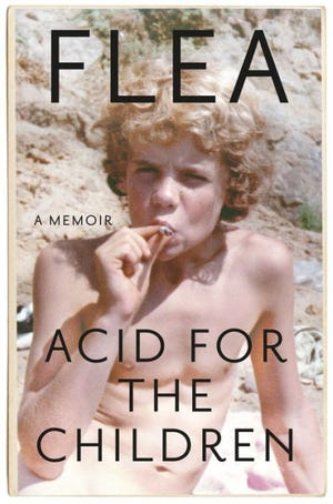 """""""Acid for the Children,"""" by Flea."""