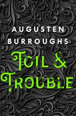 """Toil & Trouble"" by Augusten Burroughs."