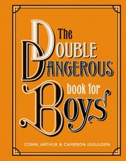 """The Double Dangerous Book for Boys"" by Conn, Arthur and Cameron Iggulden."