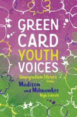 Green Card Youth Voices: Immigration Stories From Madison and Milwaukee High Schools.