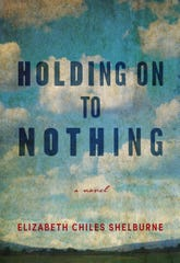 "Elizabeth Chiles Shelburne's debut novel is ""Holding on to Nothing."""