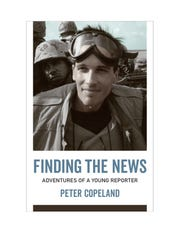 "Former El Paso Herald Post reporter Peter Copeland returns to the border for a talk on news reporting and his new book, ""Finding the News."""