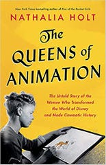 The Queens of Animation: The Untold Story of the Women Who Transformed the World of Disney and Made Cinematic History. By Nathalia Holt.