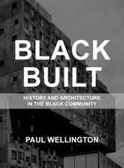 Black Built: History and Architecture in the Black Community. by Paul A Wellington