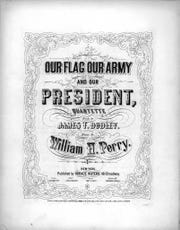 "Notated Music for ""Our flag, our army, and our president."" Horace Waters, New York, 1864."