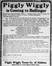 "In 1919, a new Piggly Wiggly grocery story was announced for Ballinger. The chain was an early pioneer of the ""cash-and-carry"" type of stores which became the forerunner of supermarkets."