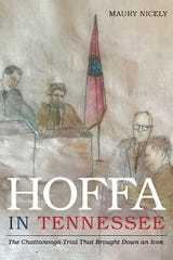 """Maury Nicely is the author of """"Hoffa in Tennessee: The Chattanooga Trial That Brought Down an Icon."""""""