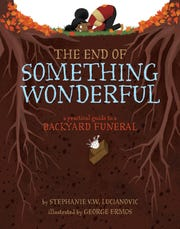 """The End of Something Wonderful"" by Stephanie V.W. Lucianovic, illustrated by George Ermos."
