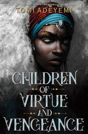 """Children of Virtue and Vengeance,"" by Tomi Adeyemi."