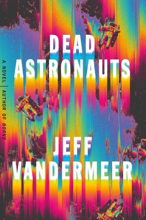 """Dead Astronauts,"" by Jeff VanderMeer."