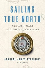 """Sailing True North: Ten Admirals and the Voyage of Character,"" by Admiral James Stavridis"