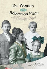 """The Women of Robertson Place: A Family Saga"" is a novel written by Ross County native Lynn Carden that focuses on fictionalized history of the author's family."