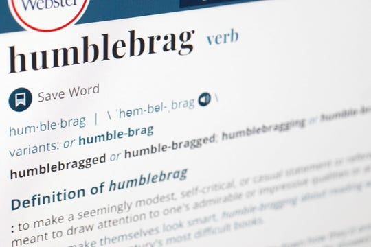 "The word humblebrag is displayed on a computer screen on Friday, Dec. 6, 2019, in New York. Merriam-Webster sums up the humble-brag nicely: ""to make a seemingly modest, self-critical, or casual statement or reference that is meant to draw attention to one's admirable or impressive qualities or achievement."""