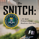 """The Snitch: An Agent Without a Badge"""