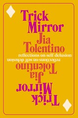 """Trick Mirror"" by Jia Tolentino"