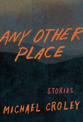 "Michael Croley is the author of ""Any Other Place."""