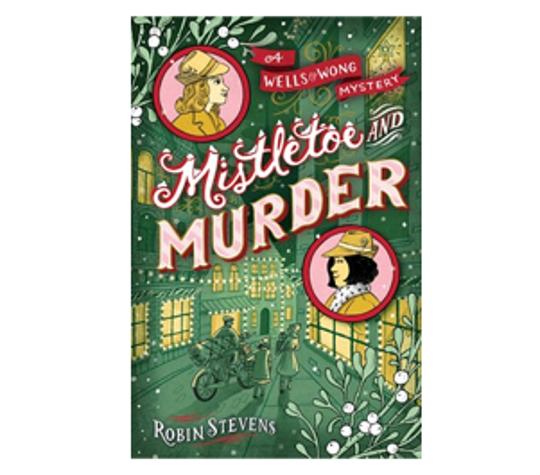 Mistletoe and Murder: A Wells & Wong Mystery by Robin Stevens