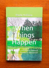 "Author Randy Hoffman released his book ""When Things Happen, a Guide to Natural Events in Wisconsin."""