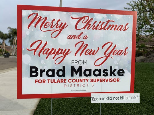 """A yard sign for Tulare County District 3 Supervisor candidate Braad Maaske contains an unexpected message: """"Merry Christmas and a Happy New Year...Epstein did not kill himself."""" (Photo partly enlarged for visibility.)"""