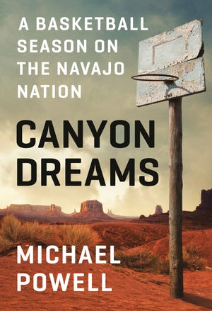 "Author Michael Powell's ""Canyon Dreams: A Basketball Season on the Navajo Nation"" chronicles a season with the Chinle, Ariz., High School boys basketball team."