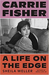 """Carrie Fisher: A Life on the Edge"" by Sheila Weller; Sarah Crichton Books, 416 pages."