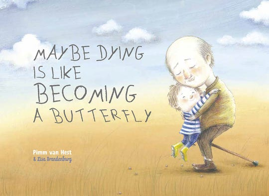 """Maybe Dying is Like Becoming a Butterfly"" by Pimm van Hest, illustrated by Lisa Brandenburg."
