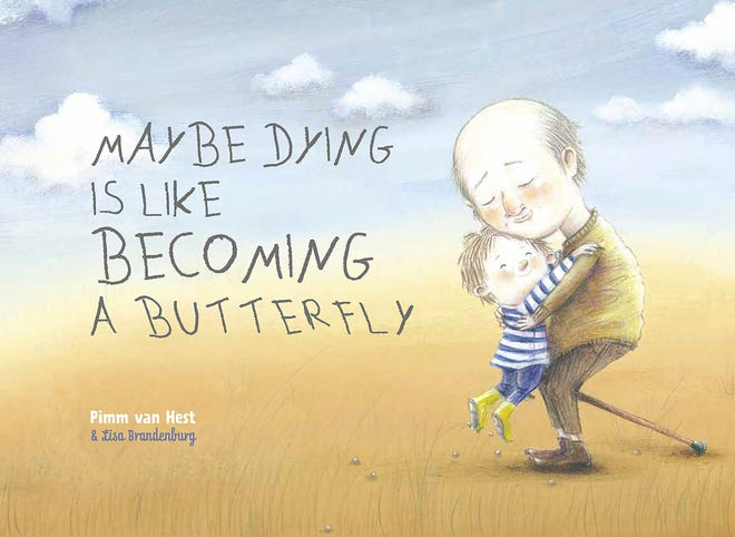 """""""Maybe Dying is Like Becoming a Butterfly"""" by Pimm van Hest, illustrated by Lisa Brandenburg."""
