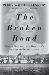 """The Broken Road: George Wallace and a Daughter's Journey to Reconciliation"" by Peggy Wallace Kennedy with Justice H. Mark Kennedy."