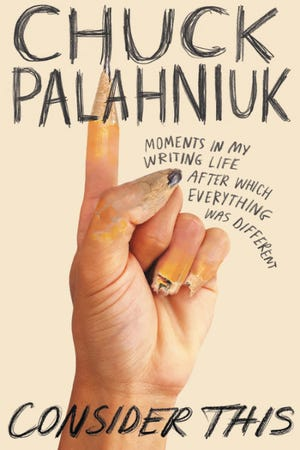"""Consider This: Moments in My Writing Life after Which Everything Was Different,"" by Chuck Palahniuk."