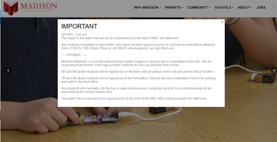 The Madison School Districtasked parents to sign their children out of school Thursday afternoon due to a water outage at itsMadison Meadows Middle School campus in Phoenix on Jan. 9, 2019.