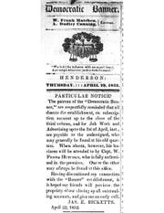 The Democratic Banner published here from 1849 to 1853, at which point it turned into the Henderson Reporter, which lasted until 1885. In this notice James E. Ricketts is severing his connection with the Banner, although he resumed it before it became the Reporter.
