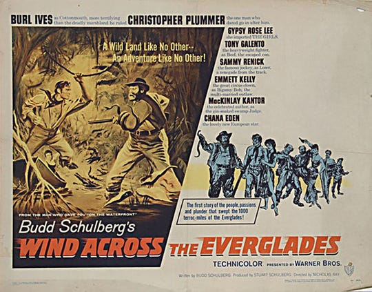 """""""Wind Across the Everglades"""" (Warner Brothers, 1958), starring Burl Ives, Gypsy Rose Lee and a young Christopher Plummer, features the handicraft of Budd Schulberg, who, along with his brother Stuart, wrote and co-produced the film."""