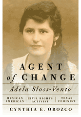 Adela Sloss-Vento is subject of Orozco's latest book on the Mexican American civil rights movement.