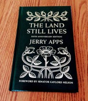 The Wisconsin Historical Society will be publishing a 50th-anniversary edition of Jerry Apps' first book The Land Still Lives that he released in 1970.