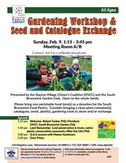 The annual Gardening Workshop & Seed and Catalog Exchange will be held from 1:15 to 3:45 p.m. on Sunday, Feb. 9, at the South Brunswick Public Library, 110 Kingston Lane in the Monmouth Junction section of South Brunswick.