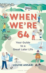 """When We're 64: Your Guide to a Great Later Life"" by Louise Ansari."