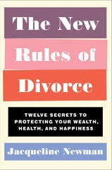 """The New Rules of Divorce: Twelve Secrets to Protecting Your Wealth, Health, and Happiness"" by Jacqueline Newman."