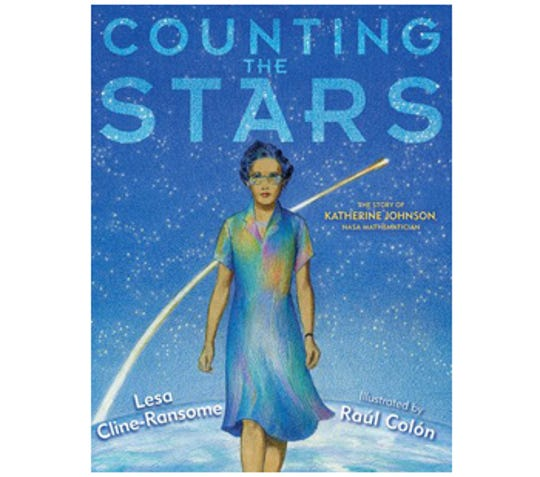 Counting the Stars: The Story of Katherine Johnson, NASA Mathematician by Lesa Cline-Ransome, illustrated by Raúl Colón
