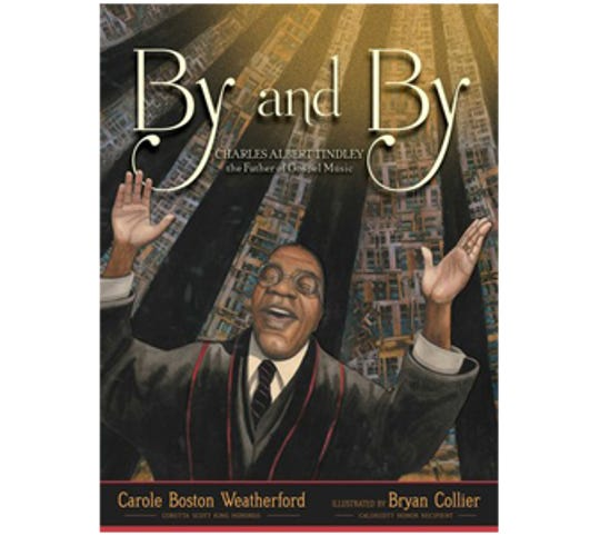 By and By: Charles Albert Tindley, the Father of Gospel Music by Carole Boston Weatherford, illustrated by Bryan Colli