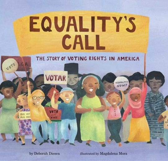 EqualityÕs Call: The Story of Voting Rights in America by Deborah Diesen, illustrated by Magdalena Mora