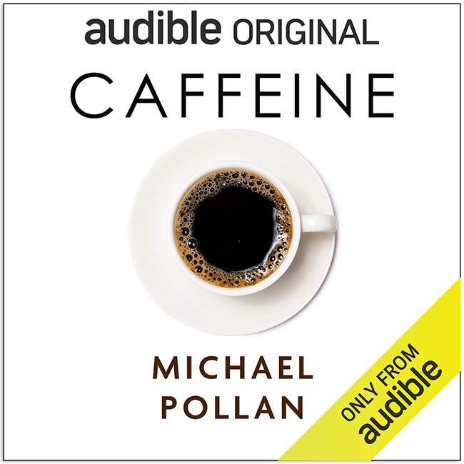 """Caffeine,"" by Michael Pollan."