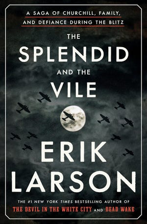 """The Splendid and the Vile: A Saga of Churchill, Family, and Defiance During the Blitz,"" by Erik Larson."