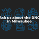 Submit questions about the 2020 Democratic National Convention in Milwaukee.